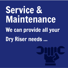 Service &  Maintenance We can provide all your Dry Riser needs ...